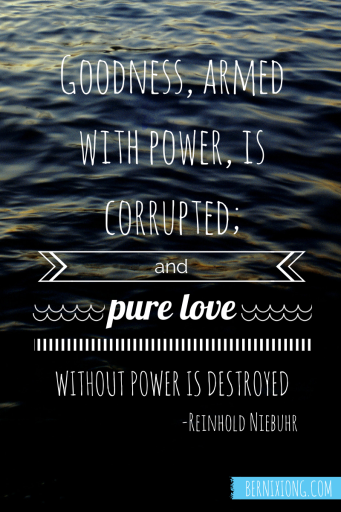 Goodness, armed with power, is